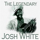 Josh White - The legendary josh white