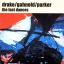 Drake / Gahnold / Parker - The last dances
