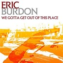 Eric Burdon - We gotta get out of this place
