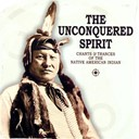 The Unconquered Spirit - Chants and Trances Of The Native American Indian Vol. 1