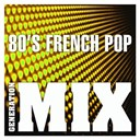 Generation Mix - 80's french pop mix : non stop medley party