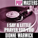 Dionne Warwick - Pop masters: i say a little prayer for you