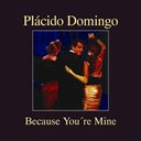 Plácido Domingo - Because you're mine