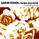 Aaron Tesser / The New Jazz Affair - Everlasting rose
