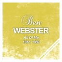Ben Webster - All Of Me - The Complete Recordings 1932 - 1959