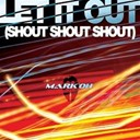 Mark 'oh - Let it out (shout, shout, shout)