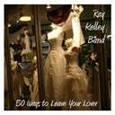 Ray Kelley Band - 50 ways to leave your lover