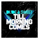 Dude / Sweet - Till morning comes