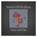 Barefoot / The Shoes - Plum loaf tale