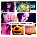 Nelson - Something for the ladies