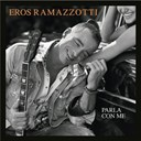 Eros Ramazzotti - Parla con me