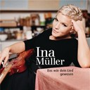 Ina M&uuml;ller - Das w&auml;r dein lied gewesen