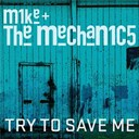 Mike & The Mechanics - Try to save me
