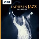 Abbey Lincoln / Ada Moore / Beverly Kenney / Billie Holiday / Blossom Dearie / Dakota Staton / Ella Fitzgerald / Ernestine Anderson / Helen Merrill / Jeri Southern / June Richmond / Lee Wiley / Pat Morrissey / Pearl Bailey / Peggy Lee / Rosemary Clooney / Sarah Vaughan - Ladies in jazz, vol.8 (falling in love with love)