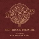 Jerry Douglas - High blood pressure (feat. keb´ mo, dr. john)