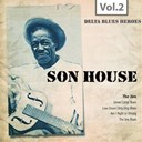 Son House - Delta blues heroes, vol. 2