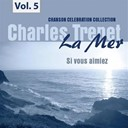 Charles Trenet - La mer, vol. 5 - si vous aimiez
