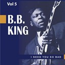 B.b. King - Beale street blues boy, vol. 5: i need you so bad