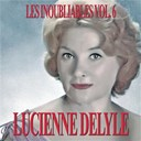 Lucienne Delyle - Les inoubliables de la chanson fran&ccedil;aise vol. 6 ? lucienne delyle