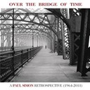 Paul Simon - Over the bridge of time: a paul simon retrospective (1964-2011)