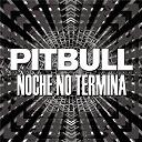 Pitbull - Noche no termina