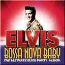 "Elvis Presley ""The King"" - Bossa nova baby: the ultimate elvis presley party album"