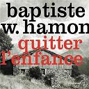Baptiste W. Hamon - Quitter l'enfance