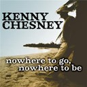 Kenny Chesney - Nowhere to go, nowhere to be