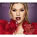 Kelly Clarkson - My life would suck without you