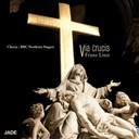 Bbc Northern Singers / Francis Jackson / Franz Liszt / Gordon Thorne - Via crucis