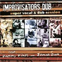Improvisators Dub - Super vocals & dub sessions featuring danny vibes & jonah dan