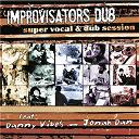 Improvisators Dub - Super vocal & dub session (feat. danny vibes, jonah dan)