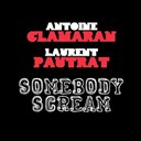 Antoine Clamaran / Laurent Pautrat - Somebody scream