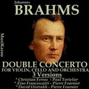 Alceo Galliera / Bruno Walter / Christian Ferras / Columbia Symphony Orchestra / David Oistrakh / Paul Kletzki / Paul Tortelier / Pierre Fournier / The Philharmonia Orchestra / Zino Francescatti - Brahms, vol. 5 : double concerto for violin, cello and orchestra - three versions (awardwinners)