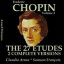 Claudio Arrau / Samson François - Chopin, vol. 3 : the 27 etudes - two complete versions (award winners)