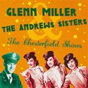 Glenn Miller / The Andrews Sisters - The chesterfield shows