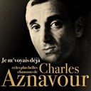Charles Aznavour - Je m'voyais d&eacute;j&agrave; et les plus belles chansons de charles aznavour