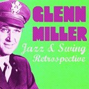 Glenn Miller - Glenn miller jazz &amp;amp; swing retrospective