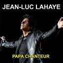 Jean-Luc Lahaye - Papa chanteur (grands succès)