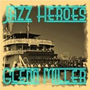 Glenn Miller - Jazz heroes - glenn miller