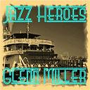 Glenn Miller - Jazz heroes - glenn miller