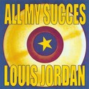 Louis Jordan - All my succes - louis jordan