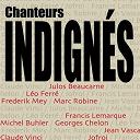 Claude Vinci / Francis Lemarque / Frédérik Mey / Georges Chelon / Jacques Marchais / Jean Vasca / Jofroi / Julos Beaucarne / Léo Ferré / Marc Robine / Michel Bühler - Chanteurs indignés