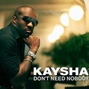 Kaysha - Don't need nobody