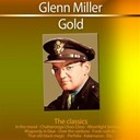 Glenn Miller - Gold - the classics: glenn miller