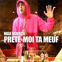 Max Boublil - Prête-moi ta meuf