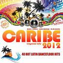 Brian Y Blass / Candyman / Crossfire / Don Latino, Pancho Bjah / El Unico / Este Habana / Grupo Extra / Hecho En Cuba / Jacob Forever / L / L.e.c.l.c. / La Combinacion / Lkm / Los Generales / Los Jefes / Osmani Garcia / Sr. Rodgriguez - Caribe 2012 (Tropical Hits, Kuduro, Latin House, Salsa, Bachata, Reggaeton, Cubaton, Merengue)