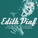 &Eacute;dith Piaf - Edith piaf : johnny tu n'es pas un ange et ses plus belles chansons (remasteris&eacute;)