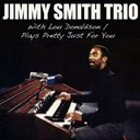 Jimmy Smith - Jimmy smith trio with lou donaldoson / plays pretty just for you