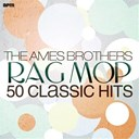 The Ames Brothers - Rag mop (50 classic hits)